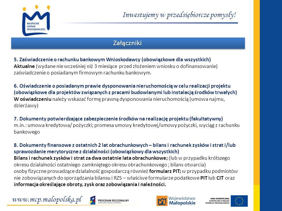 www.mcp.malopolska.pl Inwestujemy w przedsiębiorcze pomysły! ZałącznikiZałączniki 5. Zaświadczenie o rachunku bankowym Wnioskodawcy (obowiązkowe dla w