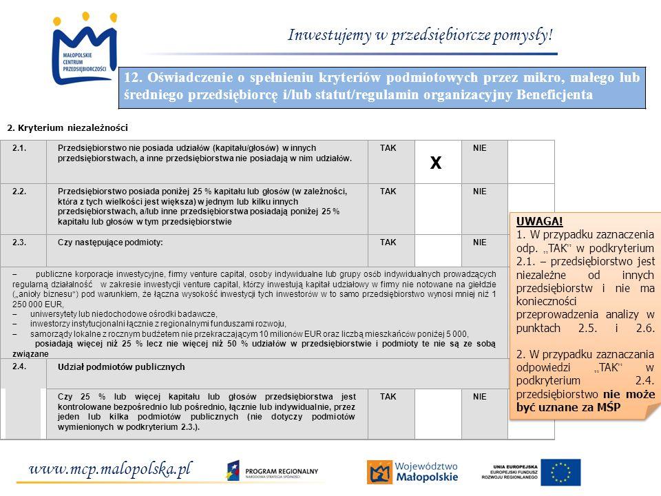 www.mcp.malopolska.pl Inwestujemy w przedsiębiorcze pomysły! 2. Kryterium niezależności 2.1. Przedsiębiorstwo nie posiada udział ó w (kapitału/głos ó