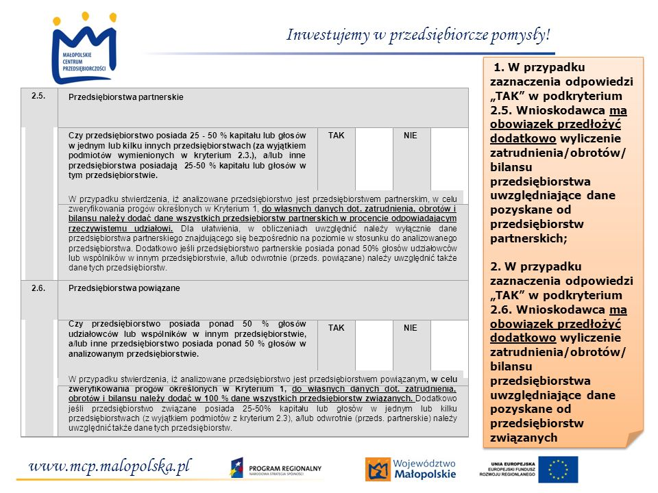 www.mcp.malopolska.pl Inwestujemy w przedsiębiorcze pomysły! 2.5. Przedsiębiorstwa partnerskie Czy przedsiębiorstwo posiada 25 - 50 % kapitału lub gło