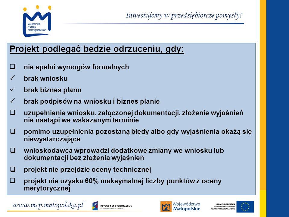 www.mcp.malopolska.pl Inwestujemy w przedsiębiorcze pomysły! Projekt podlegać będzie odrzuceniu, gdy: nie spełni wymogów formalnych brak wniosku brak