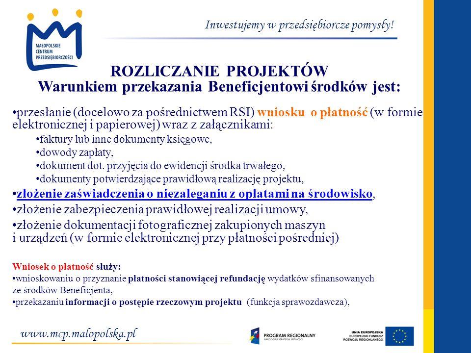 www.mcp.malopolska.pl Inwestujemy w przedsiębiorcze pomysły! ROZLICZANIE PROJEKTÓW Warunkiem przekazania Beneficjentowi środków jest: przesłanie (doce