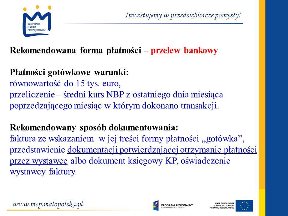 www.mcp.malopolska.pl Inwestujemy w przedsiębiorcze pomysły! Rekomendowana forma płatności – przelew bankowy Płatności gotówkowe warunki: równowartość