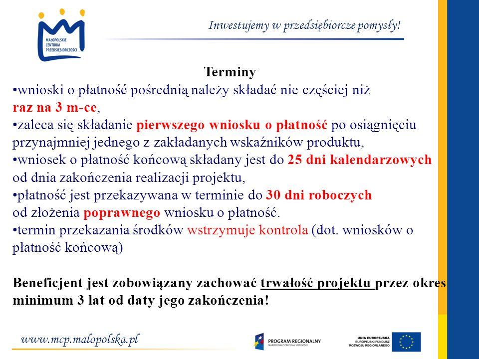 www.mcp.malopolska.pl Inwestujemy w przedsiębiorcze pomysły! Terminy wnioski o płatność pośrednią należy składać nie częściej niż raz na 3 m-ce, zalec