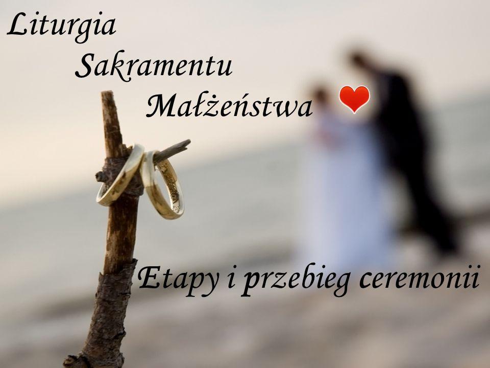 Liturgia Etapy i przebieg ceremonii Sakramentu Małżeństwa