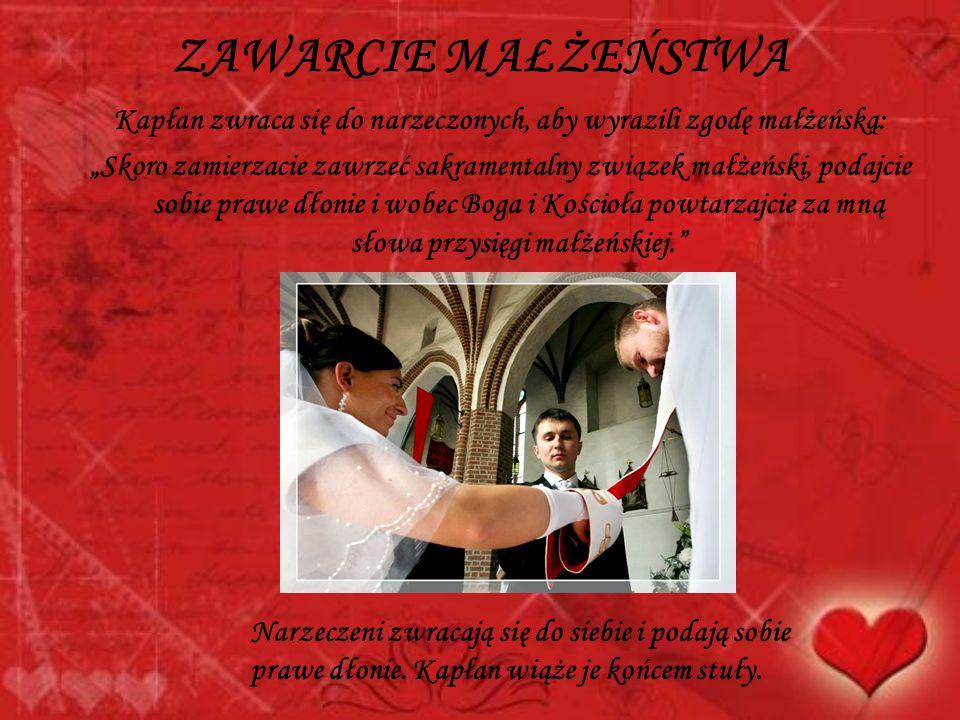 ZAWARCIE MAŁŻEŃSTWA Kapłan zwraca się do narzeczonych, aby wyrazili zgodę małżeńską: Skoro zamierzacie zawrzeć sakramentalny związek małżeński, podajc