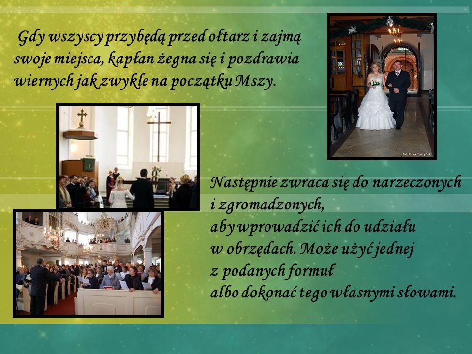 Pierwsza formuła powitania Najmilsi, przybyliście do naszej świątyni, aby w obecności kapłana oraz wspólnoty Kościoła Chrystus Pan uświęcił i utwierdził waszą miłość.