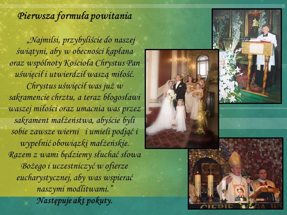 Pierwsza formuła powitania Najmilsi, przybyliście do naszej świątyni, aby w obecności kapłana oraz wspólnoty Kościoła Chrystus Pan uświęcił i utwierdz