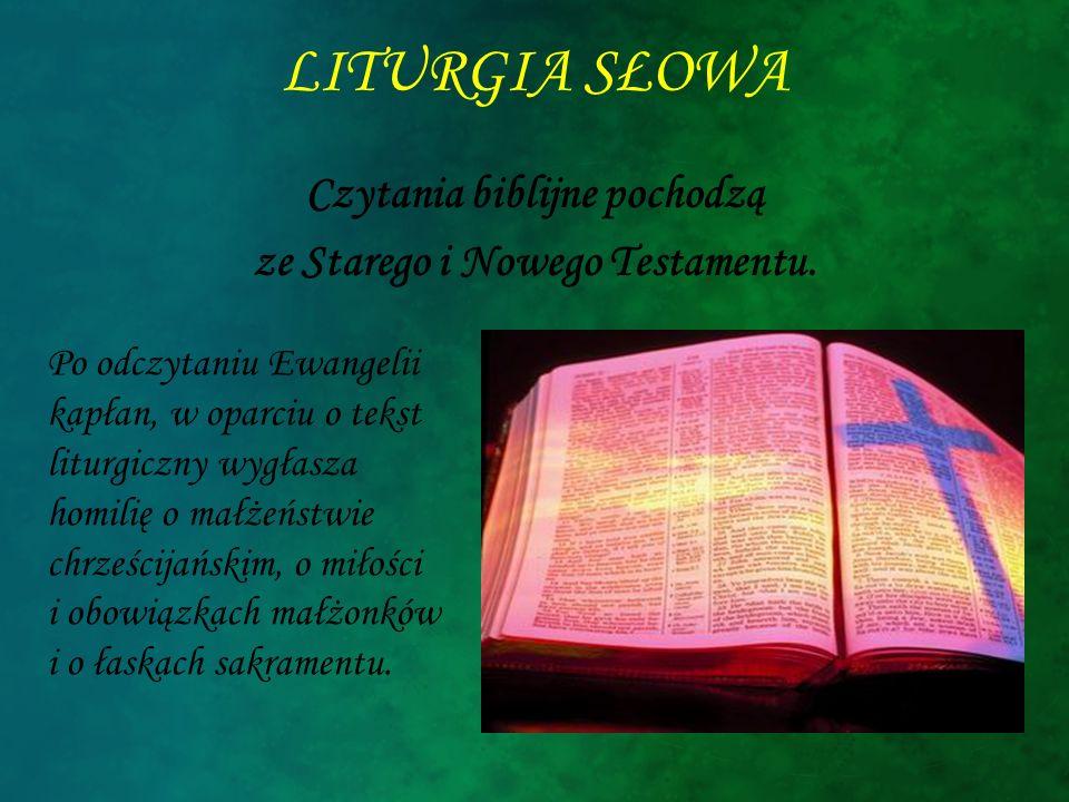 LITURGIA SŁOWA Czytania biblijne pochodzą ze Starego i Nowego Testamentu. Po odczytaniu Ewangelii kapłan, w oparciu o tekst liturgiczny wygłasza homil