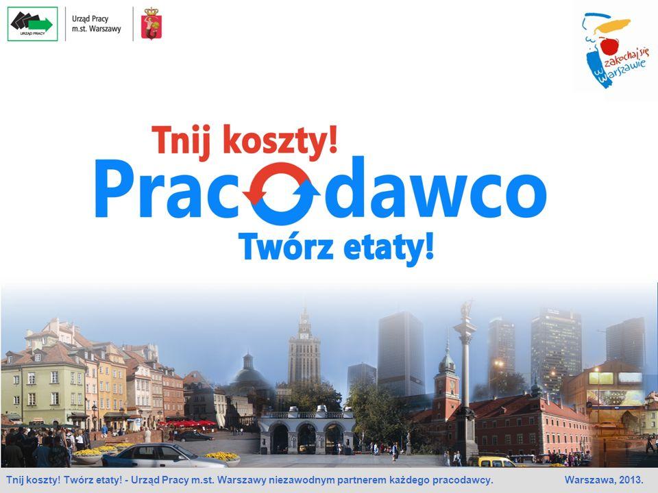 Tnij koszty! Twórz etaty! - Urząd Pracy m.st. Warszawy niezawodnym partnerem każdego pracodawcy. Warszawa, 2013.