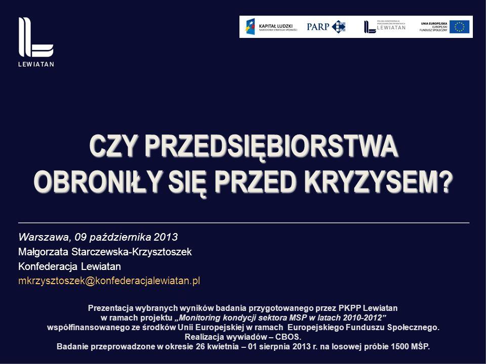 Warszawa, 09 października 2013 Małgorzata Starczewska-Krzysztoszek Konfederacja Lewiatan mkrzysztoszek@konfederacjalewiatan.pl CZY PRZEDSIĘBIORSTWA OBRONIŁY SIĘ PRZED KRYZYSEM.