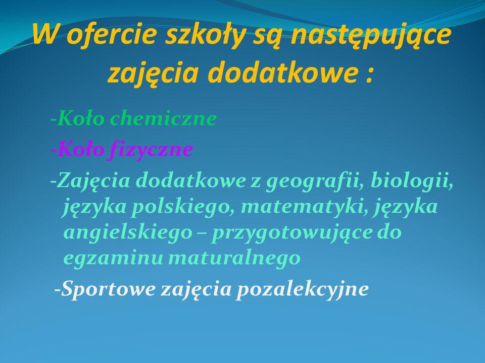 W ofercie szkoły są następujące zajęcia dodatkowe : -Koło chemiczne -Koło fizyczne -Zajęcia dodatkowe z geografii, biologii, języka polskiego, matemat