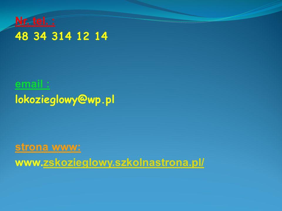 Nr. tel. : 48 34 314 12 14 email : lokozieglowy@wp.pl strona www: www.zskozieglowy.szkolnastrona.pl/zskozieglowy.szkolnastrona.pl/