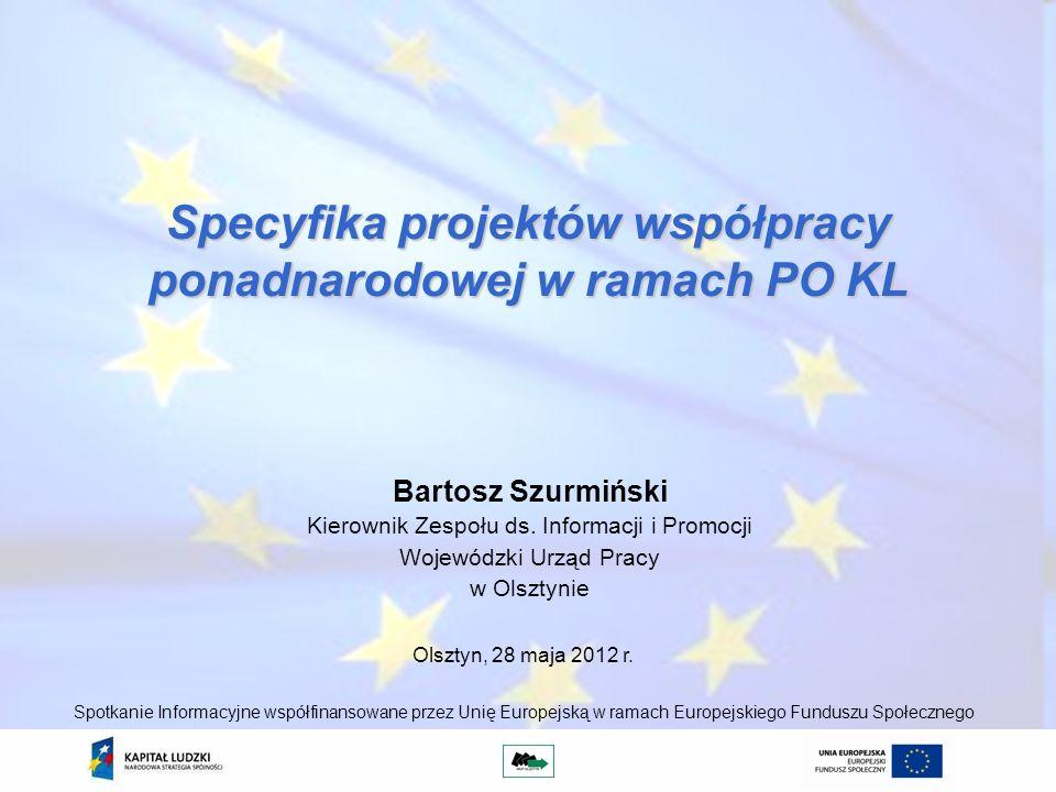 Specyfika projektów współpracy ponadnarodowej w ramach PO KL Bartosz Szurmiński Kierownik Zespołu ds.