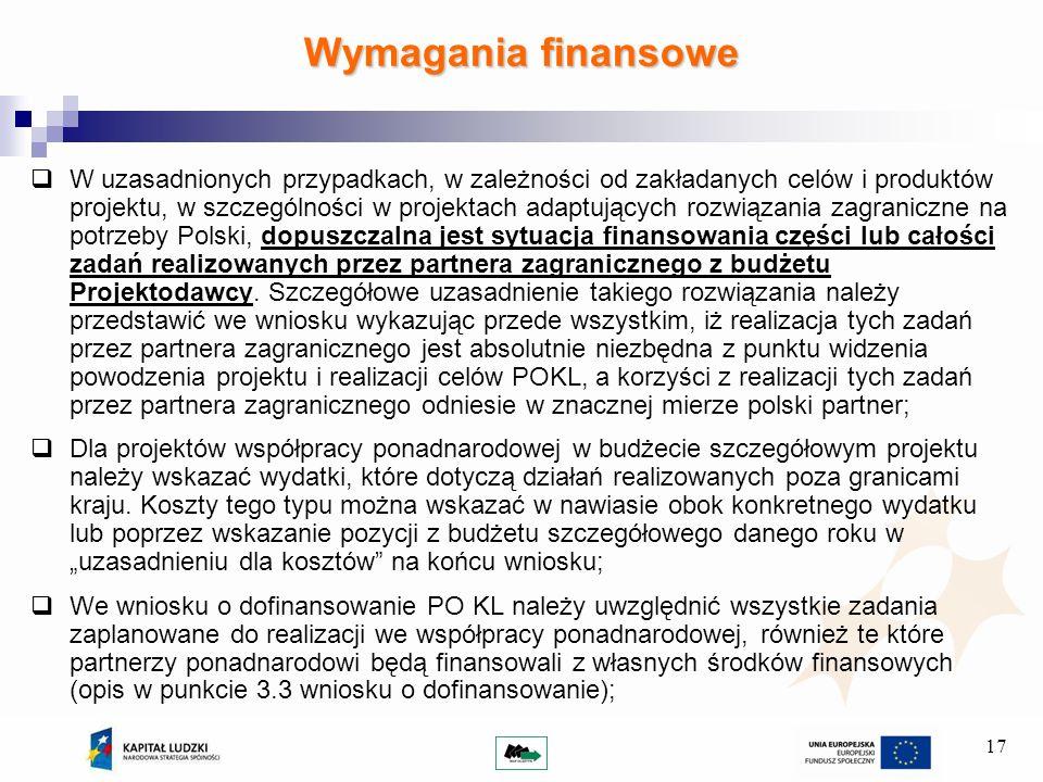 17 W uzasadnionych przypadkach, w zależności od zakładanych celów i produktów projektu, w szczególności w projektach adaptujących rozwiązania zagraniczne na potrzeby Polski, dopuszczalna jest sytuacja finansowania części lub całości zadań realizowanych przez partnera zagranicznego z budżetu Projektodawcy.