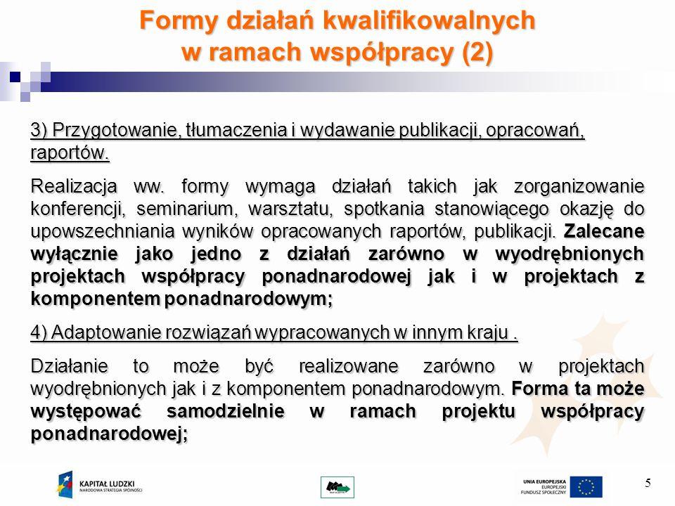 5 Formy działań kwalifikowalnych w ramach współpracy (2) 3) Przygotowanie, tłumaczenia i wydawanie publikacji, opracowań, raportów.