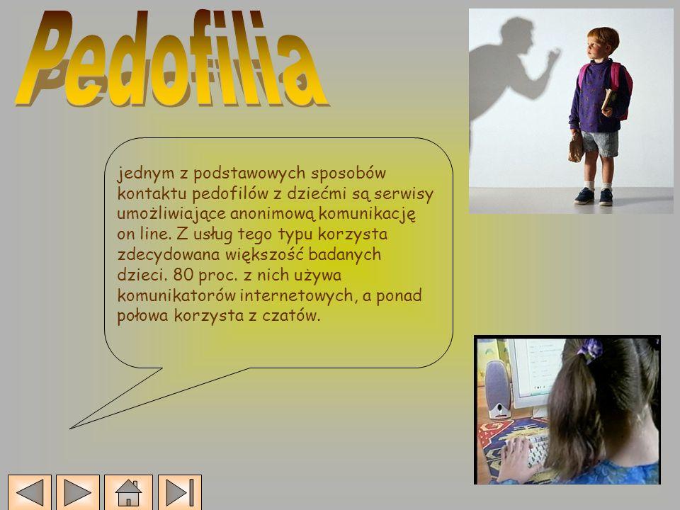 jednym z podstawowych sposobów kontaktu pedofilów z dziećmi są serwisy umożliwiające anonimową komunikację on line. Z usług tego typu korzysta zdecydo
