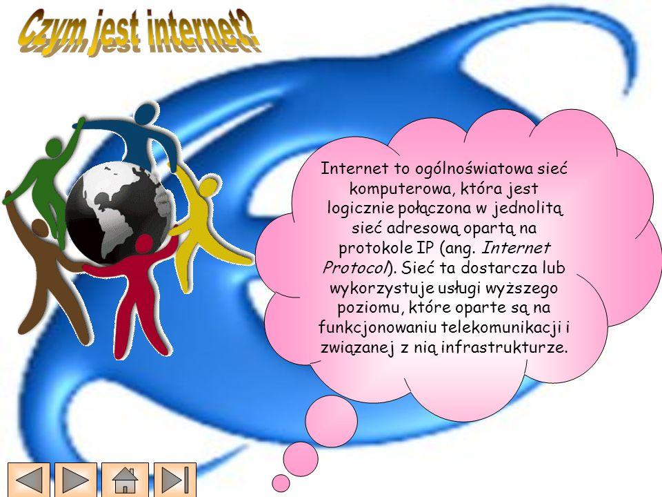 Internet to ogólnoświatowa sieć komputerowa, która jest logicznie połączona w jednolitą sieć adresową opartą na protokole IP (ang. Internet Protocol).