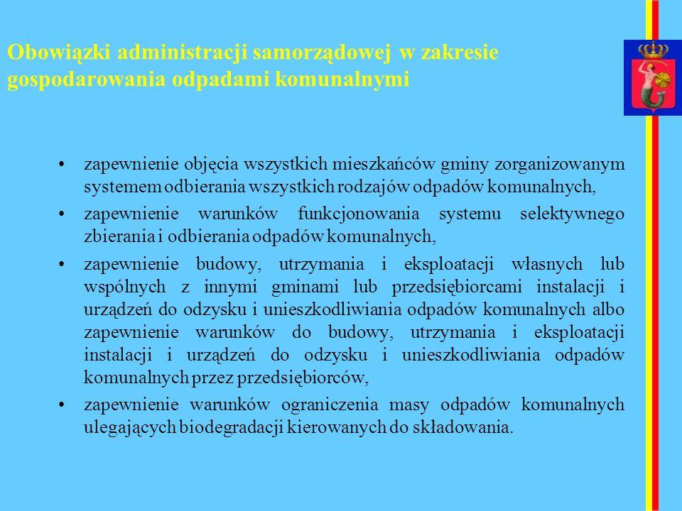 Obowiązki administracji samorządowej w zakresie gospodarowania odpadami komunalnymi zapewnienie objęcia wszystkich mieszkańców gminy zorganizowanym sy
