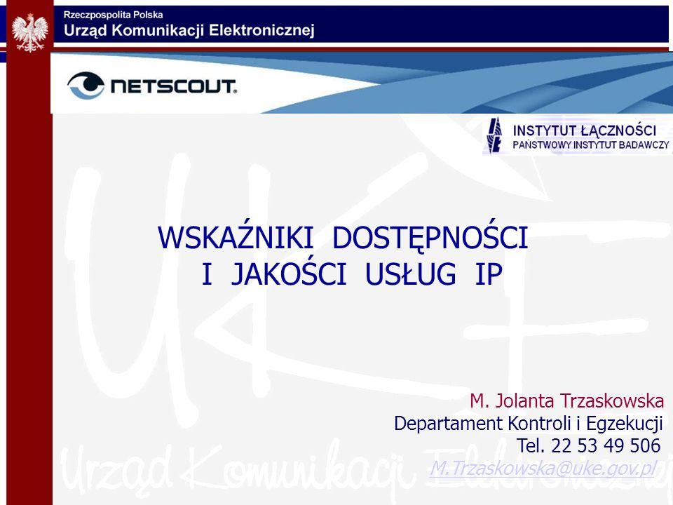 WSKAŹNIKI DOSTĘPNOŚCI I JAKOŚCI USŁUG IP M. Jolanta Trzaskowska Departament Kontroli i Egzekucji Tel. 22 53 49 506 M.Trzaskowska@uke.gov.pl
