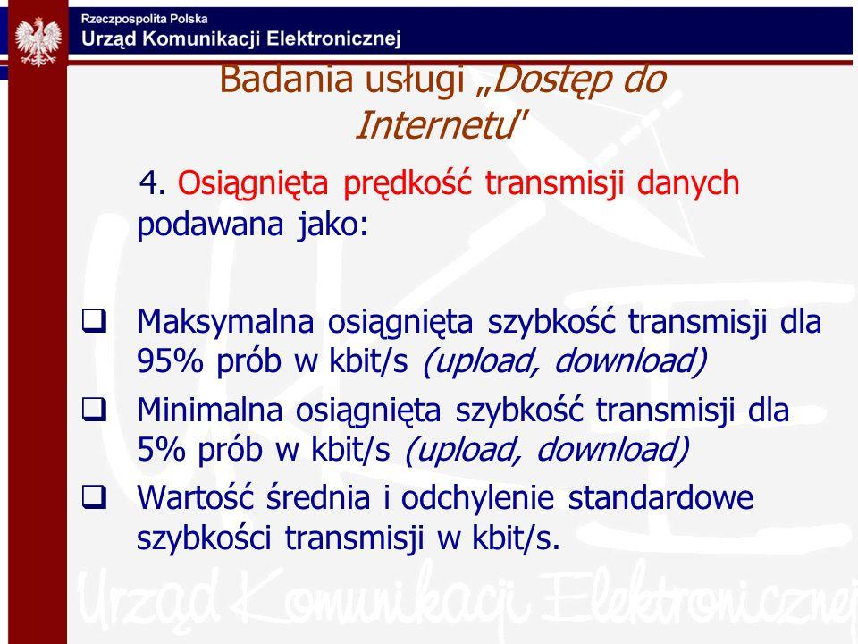 4. Osiągnięta prędkość transmisji danych podawana jako: Maksymalna osiągnięta szybkość transmisji dla 95% prób w kbit/s (upload, download) Minimalna o