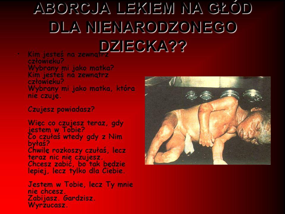 ABORCJA LEKIEM NA GŁÓD DLA NIENARODZONEGO DZIECKA?? Kim jesteś na zewnątrz człowieku? Wybrany mi jako matka? Kim jesteś na zewnątrz człowieku? Wybrany