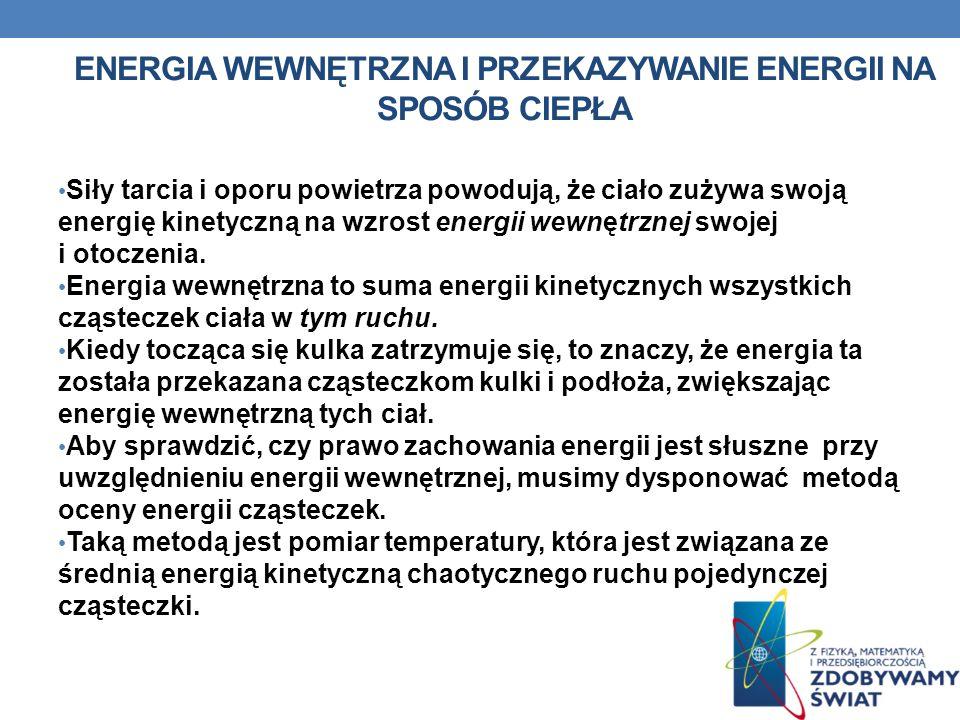 ENERGIA WEWNĘTRZNA I PRZEKAZYWANIE ENERGII NA SPOSÓB CIEPŁA Siły tarcia i oporu powietrza powodują, że ciało zużywa swoją energię kinetyczną na wzrost