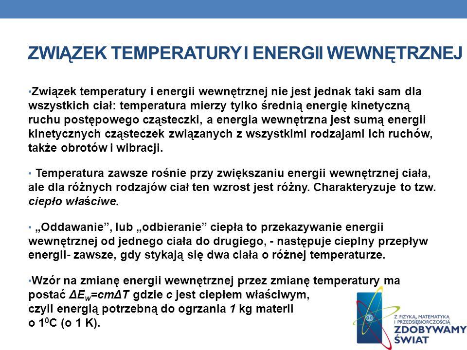 ZWIĄZEK TEMPERATURY I ENERGII WEWNĘTRZNEJ Związek temperatury i energii wewnętrznej nie jest jednak taki sam dla wszystkich ciał: temperatura mierzy t