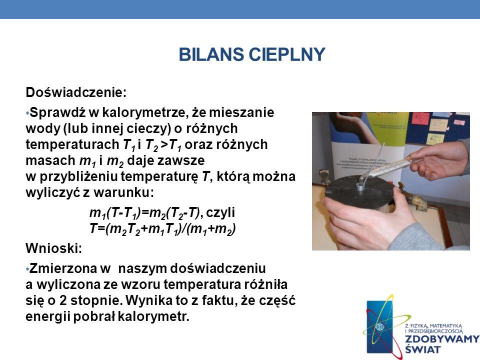 BILANS CIEPLNY Doświadczenie: Sprawdź w kalorymetrze, że mieszanie wody (lub innej cieczy) o różnych temperaturach T 1 i T 2 >T 1 oraz różnych masach