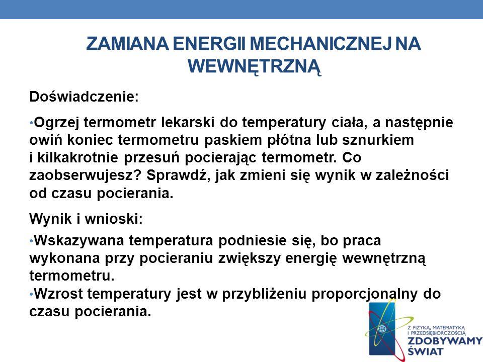 ZAMIANA ENERGII MECHANICZNEJ NA WEWNĘTRZNĄ Doświadczenie: Ogrzej termometr lekarski do temperatury ciała, a następnie owiń koniec termometru paskiem p