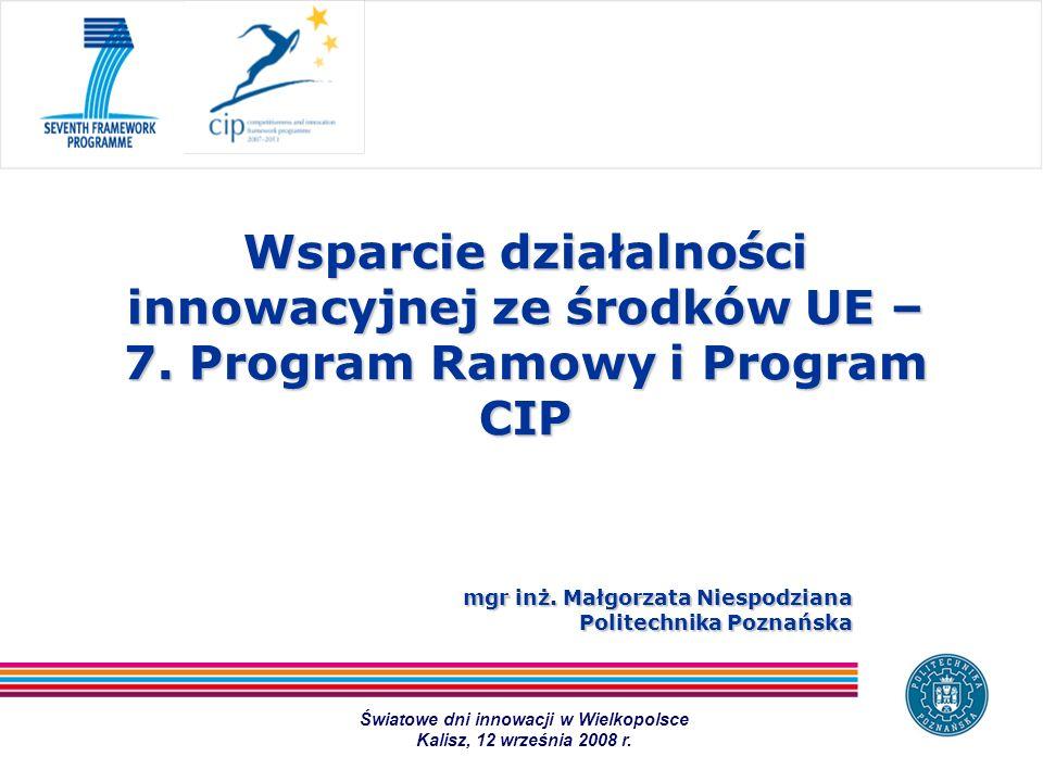 mgr inż. Małgorzata Niespodziana Politechnika Poznańska Wsparcie działalności innowacyjnej ze środków UE – 7. Program Ramowy i Program CIP Światowe dn