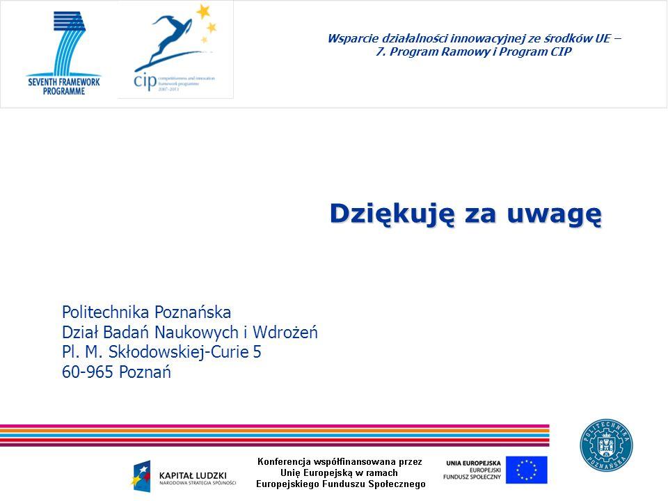 Wsparcie działalności innowacyjnej ze środków UE – 7. Program Ramowy i Program CIP Politechnika Poznańska Dział Badań Naukowych i Wdrożeń Pl. M. Skłod