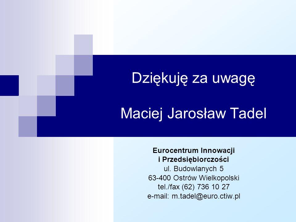 Dziękuję za uwagę Maciej Jarosław Tadel Eurocentrum Innowacji i Przedsiębiorczości ul.