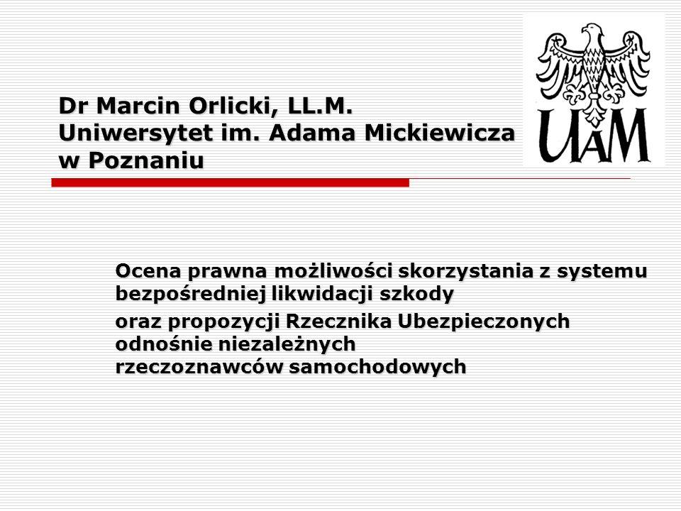 Dr Marcin Orlicki, LL.M. Uniwersytet im. Adama Mickiewicza w Poznaniu Ocena prawna możliwości skorzystania z systemu bezpośredniej likwidacji szkody o