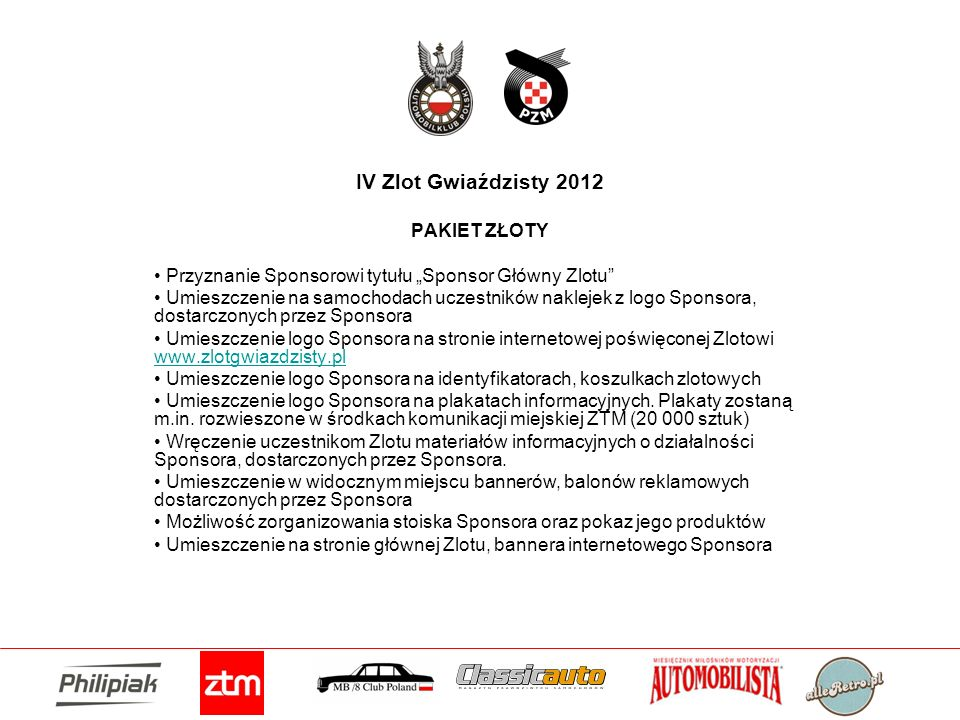 IV Zlot Gwiaździsty 2012 PAKIET ZŁOTY Przyznanie Sponsorowi tytułu Sponsor Główny Zlotu Umieszczenie na samochodach uczestników naklejek z logo Sponso