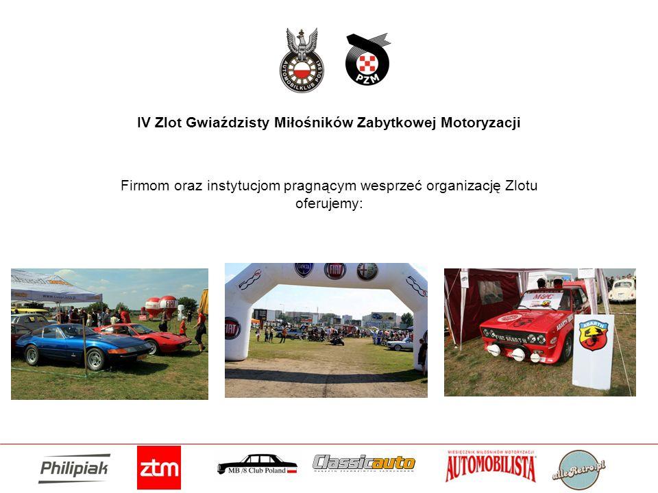 IV Zlot Gwiaździsty Miłośników Zabytkowej Motoryzacji Firmom oraz instytucjom pragnącym wesprzeć organizację Zlotu oferujemy:
