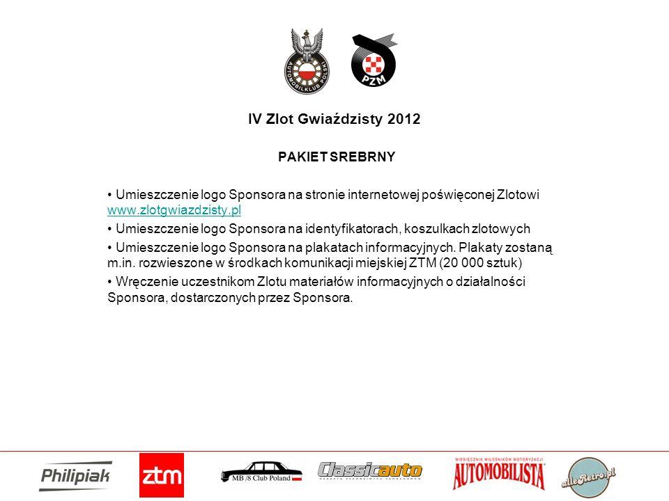 IV Zlot Gwiaździsty 2012 PAKIET SREBRNY Umieszczenie logo Sponsora na stronie internetowej poświęconej Zlotowi www.zlotgwiazdzisty.pl www.zlotgwiazdzi