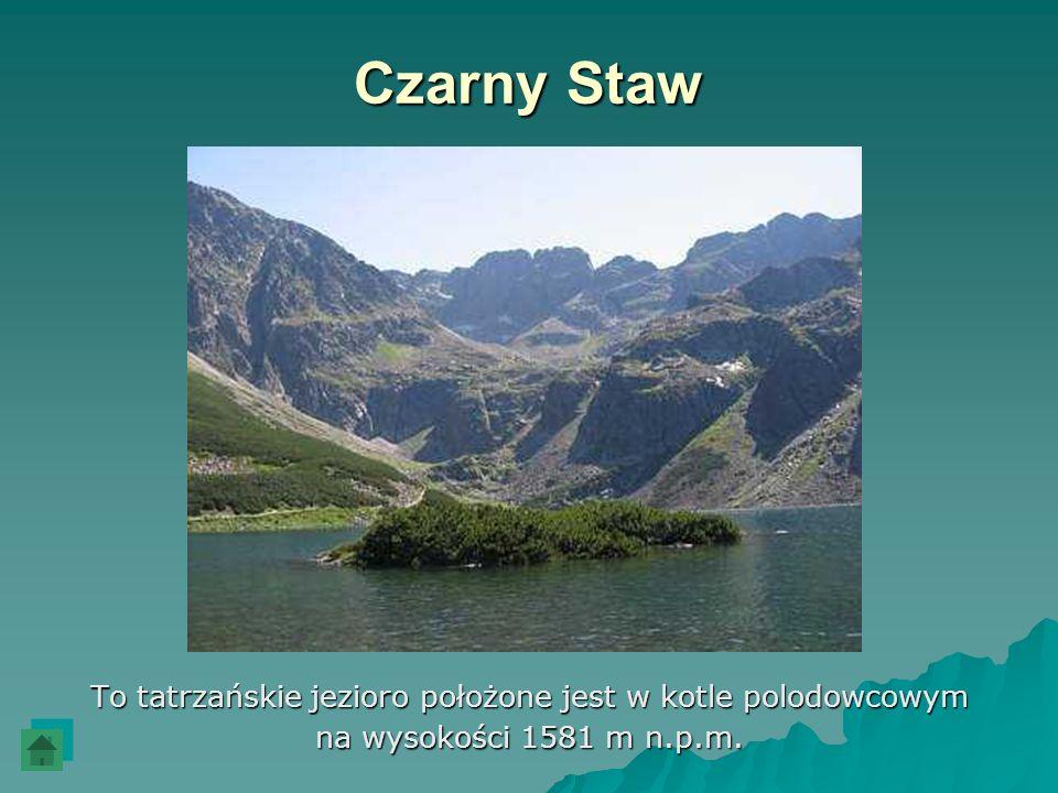 Czarny Staw To tatrzańskie jezioro położone jest w kotle polodowcowym na wysokości 1581 m n.p.m.
