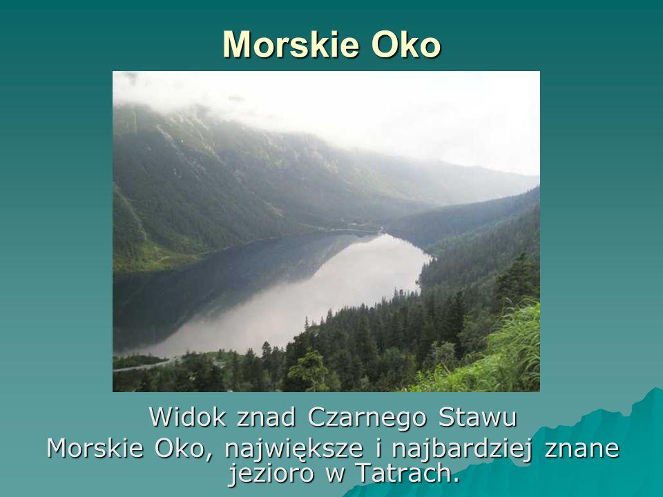 Morskie Oko Widok znad Czarnego Stawu Morskie Oko, największe i najbardziej znane jezioro w Tatrach.