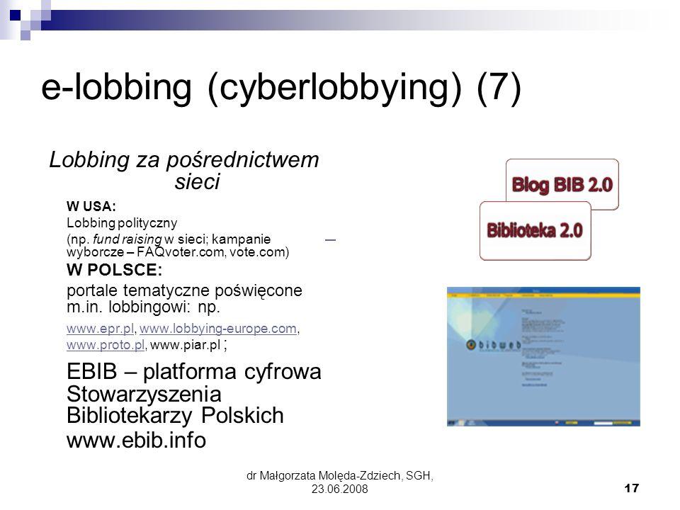 dr Małgorzata Molęda-Zdziech, SGH, 23.06.200817 e-lobbing (cyberlobbying) (7) Lobbing za pośrednictwem sieci W USA: Lobbing polityczny (np.