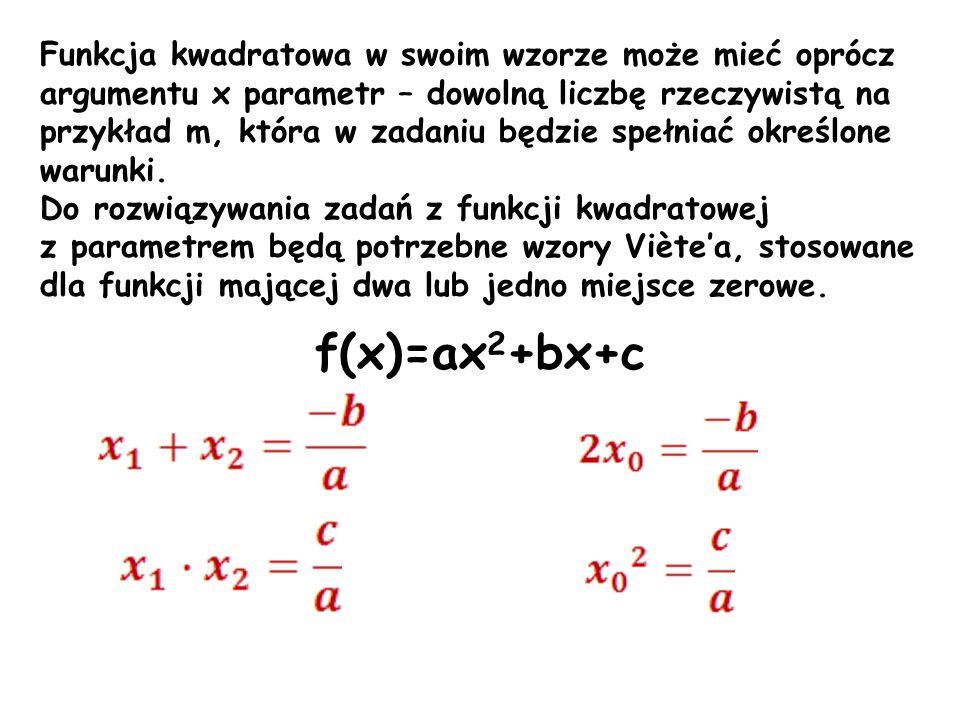 Funkcja kwadratowa w swoim wzorze może mieć oprócz argumentu x parametr – dowolną liczbę rzeczywistą na przykład m, która w zadaniu będzie spełniać ok