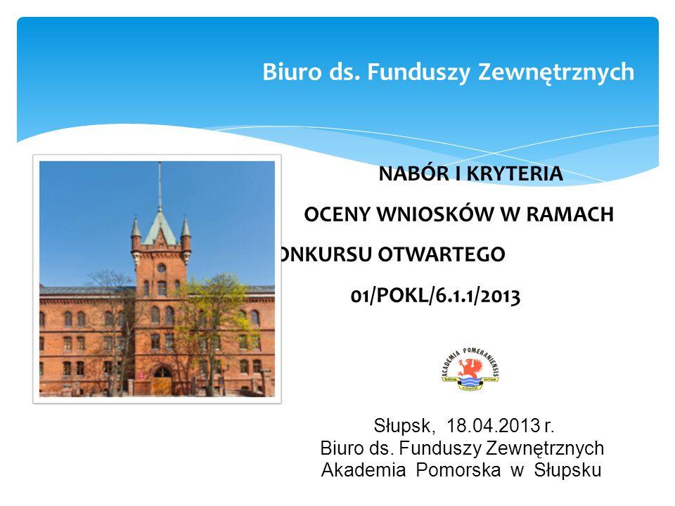 NABÓR I KRYTERIA OCENY WNIOSKÓW W RAMACH KONKURSU OTWARTEGO 01/POKL/6.1.1/2013 Słupsk, 18.04.2013 r.