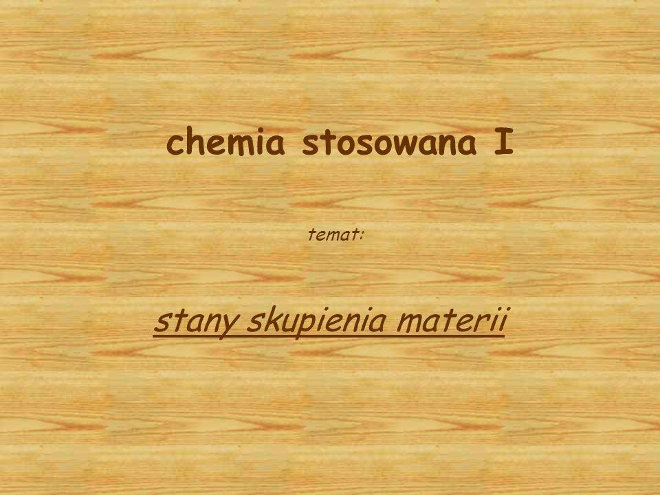 chemia stosowana I temat: stany skupienia materii