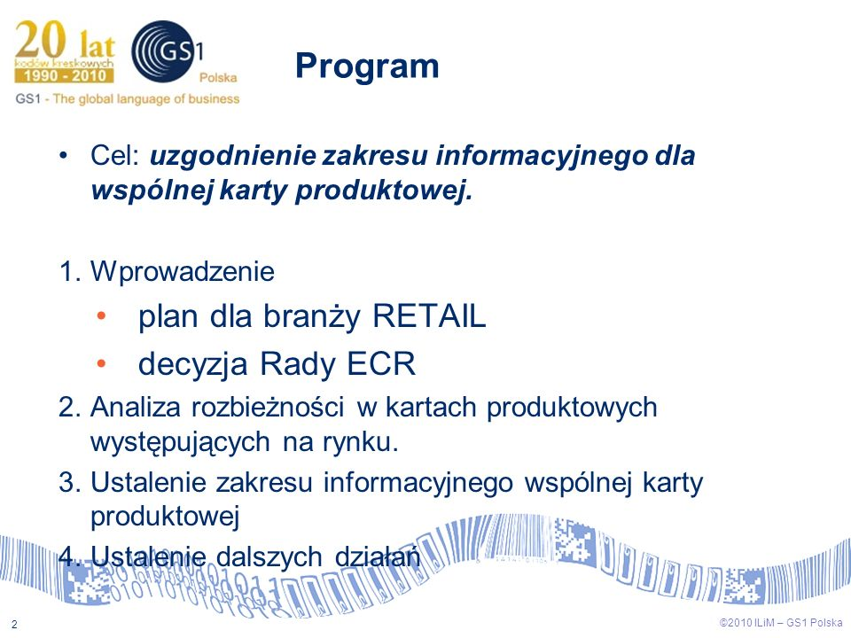 ©2009 ILiM – GS1 Polska 2 ©2010 ILiM – GS1 Polska 2 Program Cel: uzgodnienie zakresu informacyjnego dla wspólnej karty produktowej. 1.Wprowadzenie pla