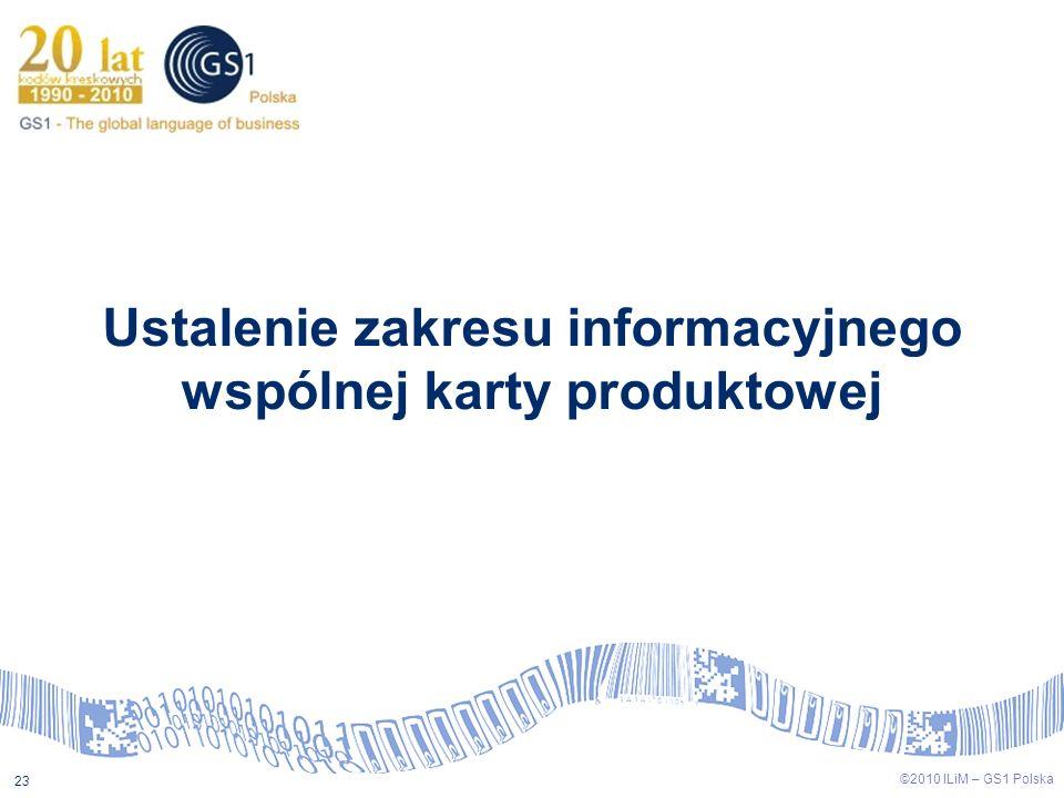 ©2009 ILiM – GS1 Polska 23 ©2010 ILiM – GS1 Polska 23 Ustalenie zakresu informacyjnego wspólnej karty produktowej