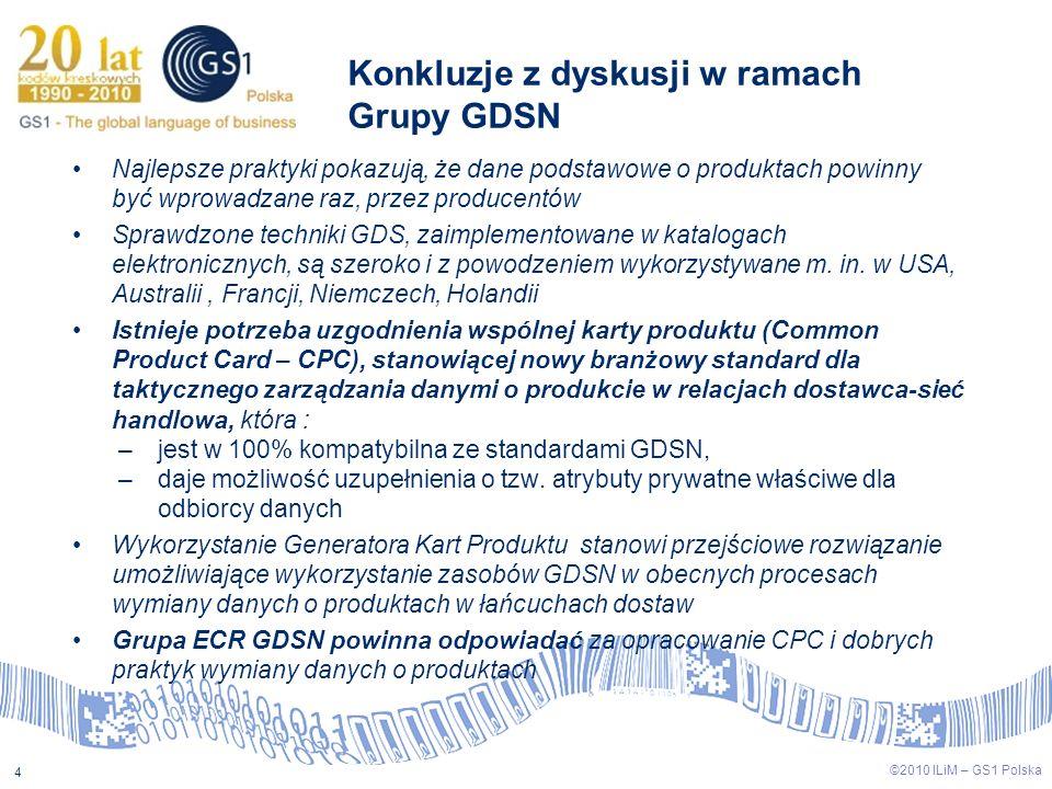 ©2009 ILiM – GS1 Polska 4 ©2010 ILiM – GS1 Polska 4 Konkluzje z dyskusji w ramach Grupy GDSN Najlepsze praktyki pokazują, że dane podstawowe o produkt