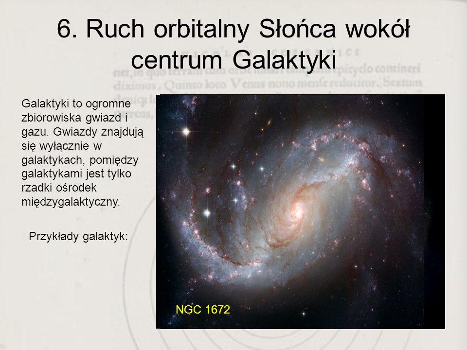 6. Ruch orbitalny Słońca wokół centrum Galaktyki Galaktyki to ogromne zbiorowiska gwiazd i gazu. Gwiazdy znajdują się wyłącznie w galaktykach, pomiędz