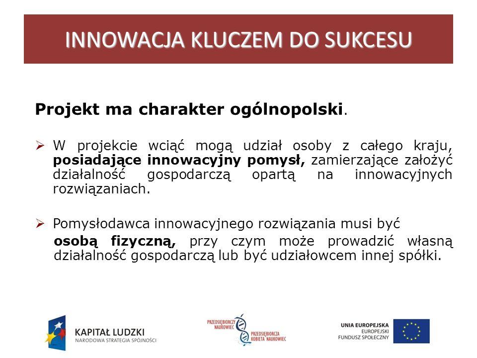 INNOWACJA KLUCZEM DO SUKCESU Projekt ma charakter ogólnopolski.