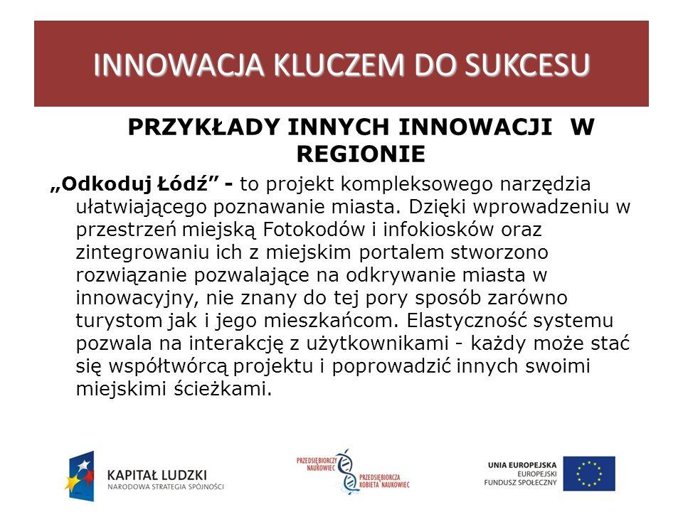 INNOWACJA KLUCZEM DO SUKCESU PRZYKŁADY INNYCH INNOWACJI W REGIONIE Odkoduj Łódź - to projekt kompleksowego narzędzia ułatwiającego poznawanie miasta.
