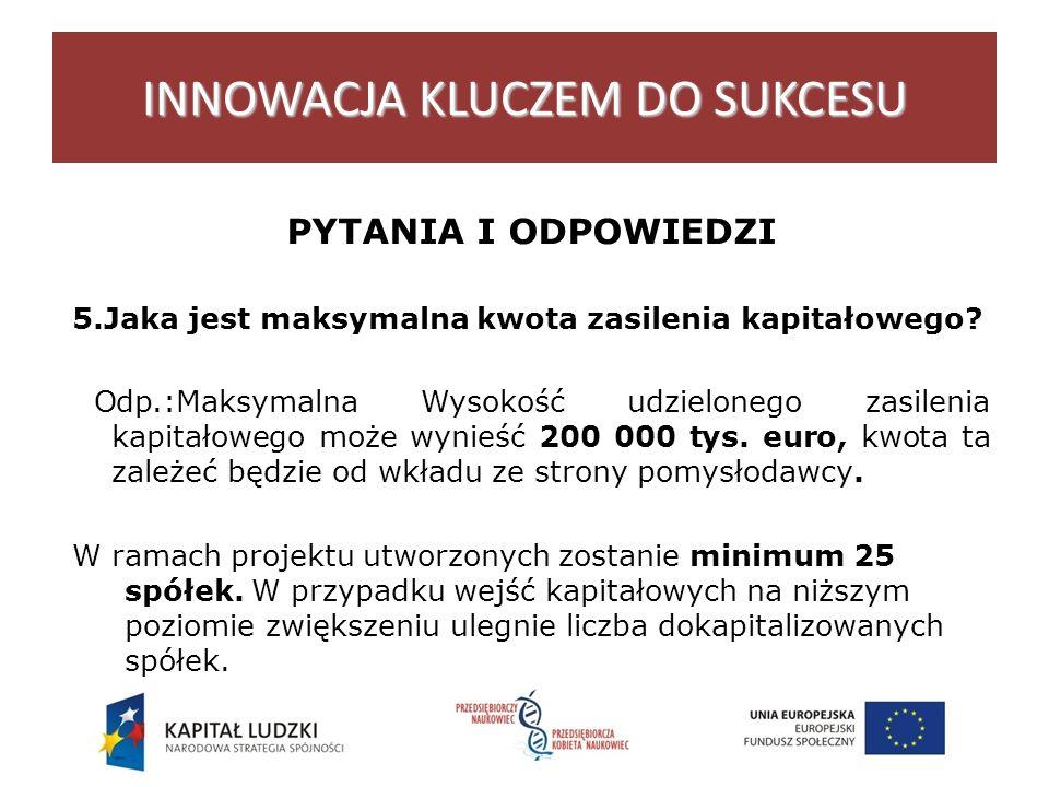 PYTANIA I ODPOWIEDZI 5.Jaka jest maksymalna kwota zasilenia kapitałowego.