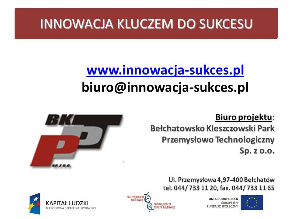 www.innowacja-sukces.pl biuro@innowacja-sukces.pl Biuro projektu: Bełchatowsko Kleszczowski Park Przemysłowo Technologiczny Przemysłowo Technologiczny Sp.